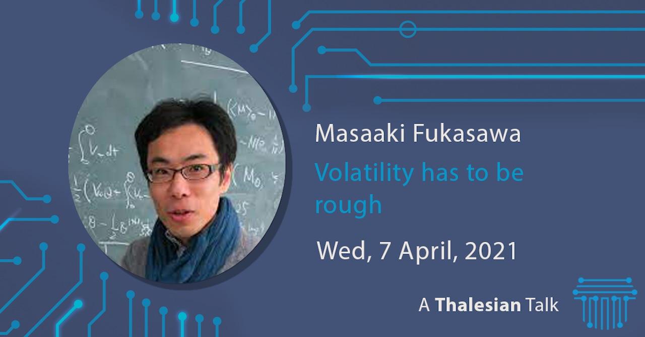 Masaaki Fukasawa: Volatility has to be rough